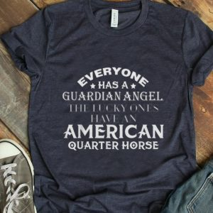 Hot Everyone Has A Guardian Angel The Lucky Ones Have An American Quarter Horse shirt