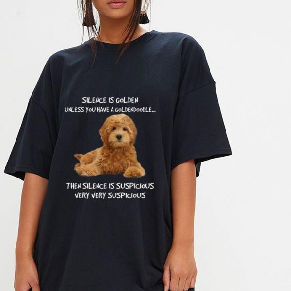 Hot Silence Is Golden Unless You Have A Goldendoodle shirt