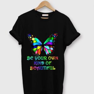 Nice Be Your Own Kind of Beautiful Butterfly shirt