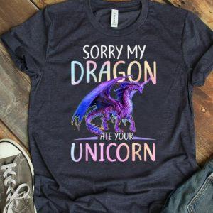 Nice Funny Sorry My Dragon Ate Your Unicorn shirt
