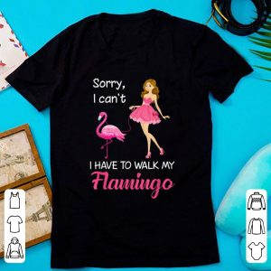 Nice Girl Sorry I Can't I Have To Walk My Flamingo shirt
