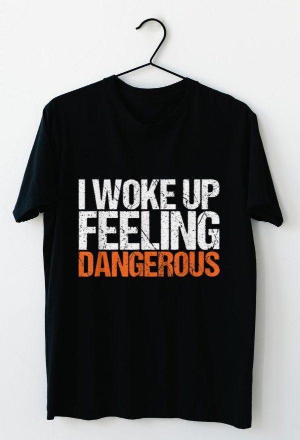 Nice I Wake Up Feeling Dangerous shirts