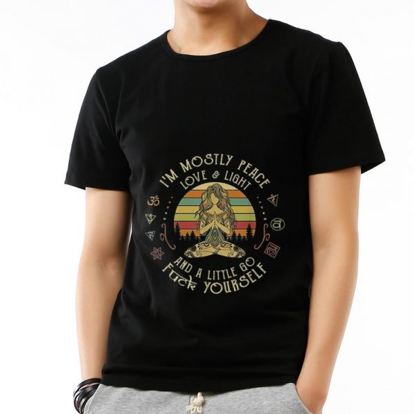 Nice I'm Mostly Peace Love And Light And A Little Go Fuck Yourself Yoga Vintage shirt