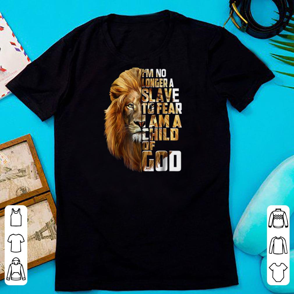 Nice I m no longer a slave to fear child of god lion shirts 1 - Nice I'm no longer a slave to fear child of god lion shirts
