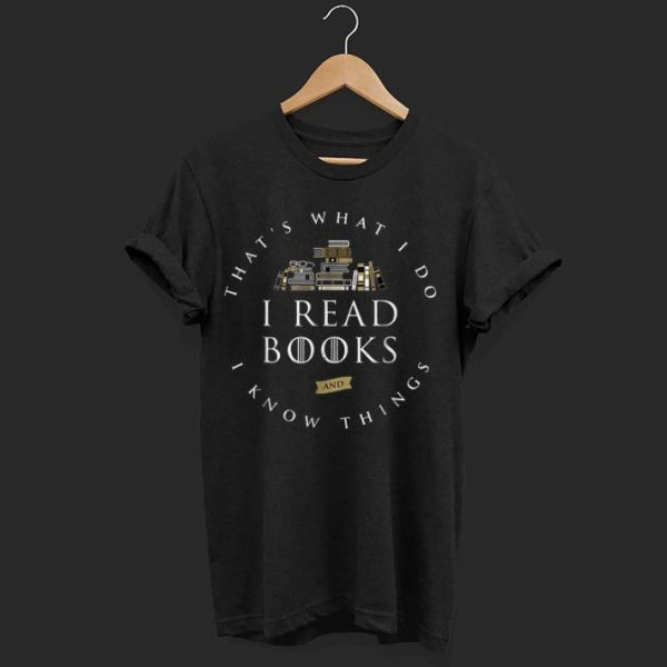 Nice That's What I Do I Read And I Know Things Book Lover shirt