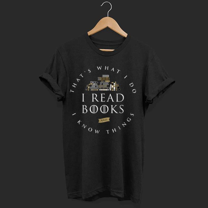 Nice That s What I Do I Read And I Know Things Book Lover shirt 1 - Nice That's What I Do I Read And I Know Things Book Lover shirt