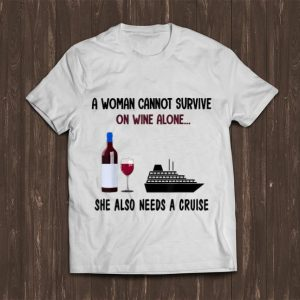 Official A Woman Cannot Survive On Wine Alone She Also Needs A Cruise shirt