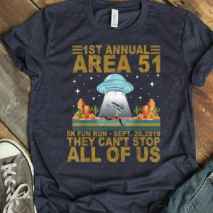 Original 1st Annual Area 51 5k Fun Run They Can't Stop All Of Us shirt