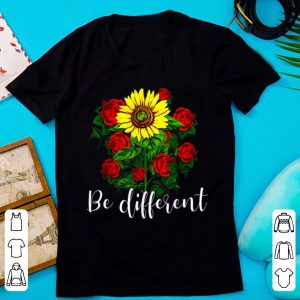 Original Rose and Sunflower Be Different shirt