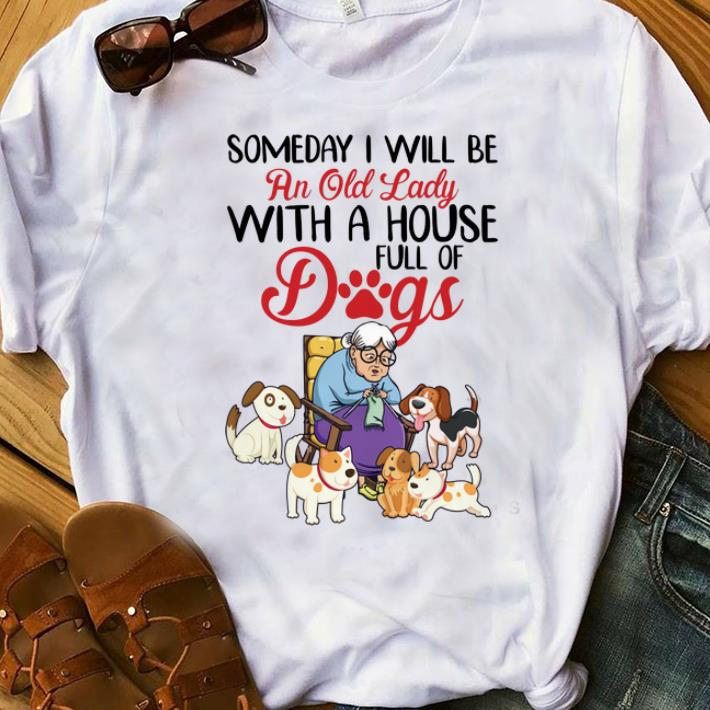Original Someday I Will Be An Old Lady With A House Full Of Dogs Shirt