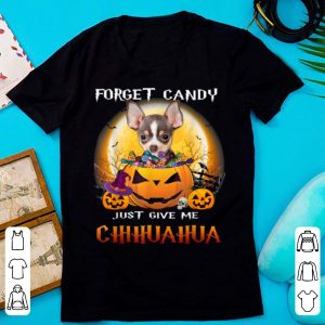 Premium Forget Candy Give Me Chihuahua Funny Chihuahua Halloween shirt