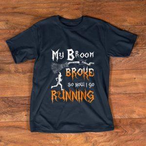 Premium My Broom Broke So Now I Go Running shirt