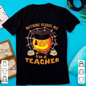 Premium Nothing Scares Me I'm A Teacher Halloween shirt