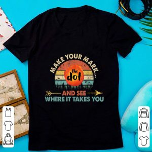 Premium The Dot Make Your Mark And See Where It Takes You Sunset shirt