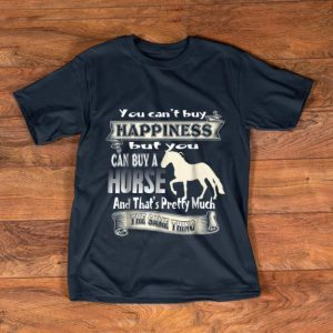 Premium You Can't Buy Happiness But You Can Buy A Horse And That's Pretty Much shirt