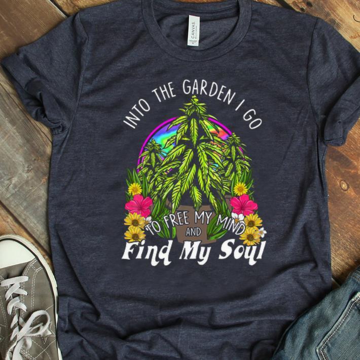 Pretty Into The Garden I Go To Free My Mind And Find My Soul shirt 1 - Pretty Into The Garden I Go To Free My Mind And Find My Soul shirt