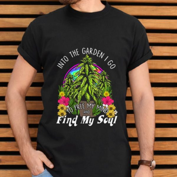 Pretty Into The Garden I Go To Free My Mind And Find My Soul shirt