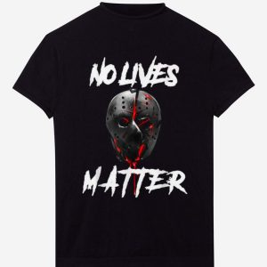 Pretty No Lives Matter Gory Horror Quote Jason Voorhees shirts