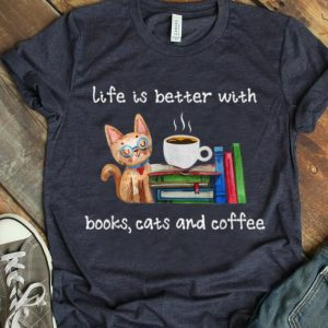 Top Life Is Better With Books Cats And Coffee shirt