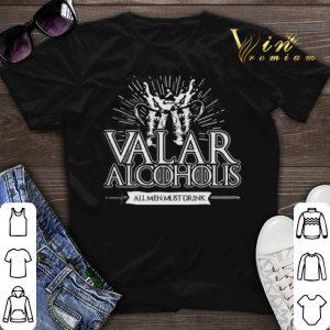Valar Alcoholis all men must drink shirt sweater