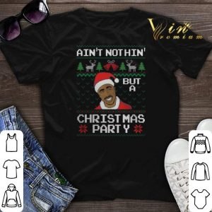 2pac ain't nothin but a Christmas party shirt sweater