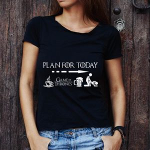 Awesome Plan For Today Coffee Game Of Thrones Beer Sex shirt