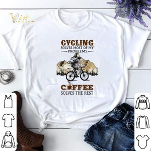 Cycling solves most of my problems coffee solves the rest shirt sweater