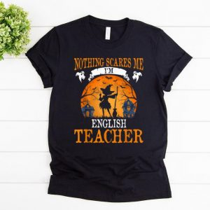 Hot Nothing Scares Me I'm English Teacher Halloween Party Gift shirt
