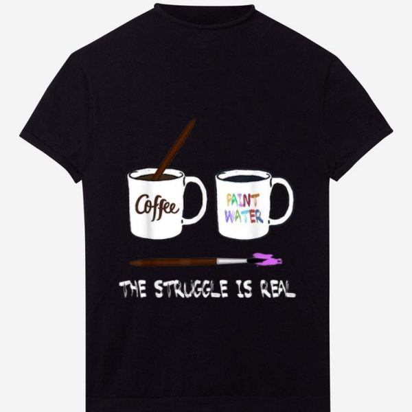 Hot The Struggle is real Painter Funny Artist Art Gift Tee shirt