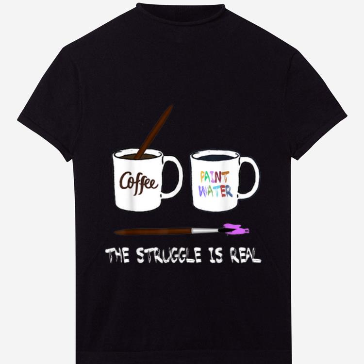 Hot The Struggle is real Painter Funny Artist Art Gift Tee shirt 1 - Hot The Struggle is real Painter Funny Artist Art Gift Tee shirt