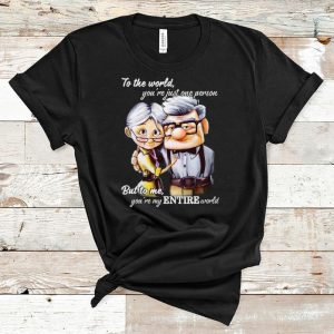 Nice Carl And Ellie To The World You're Just One Person But To Me You're My Entire World shirt