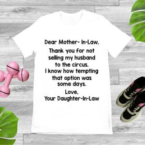 Nice Dear Mother In Law Thank You For Not Selling My Husband To The Circus shirt