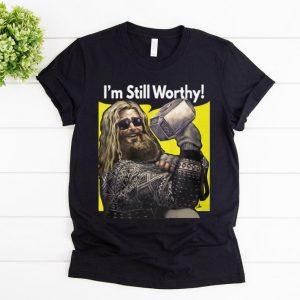 Nice I'm Still Worthy Avengers Endgame Thor Fat shirt