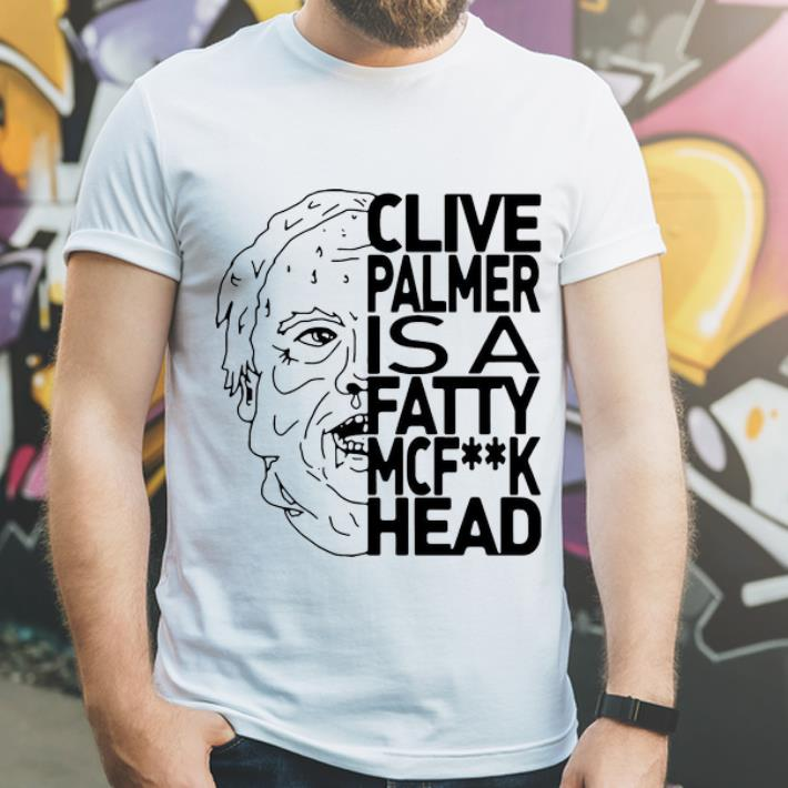 Nice Jordan Shanks Clive Palmer Is A Fatty Mcfuck Head shirt 4 - Nice Jordan Shanks Clive Palmer Is A Fatty Mcfuck Head shirt