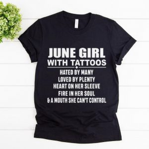 Nice June Girl With Tattoos Hated By Many Loved By Plenty Heart On Her Sleeve shirt