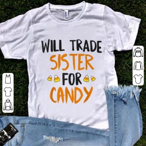 Nice Will Trade Sister For Candy Halloween Brother Boys shirt