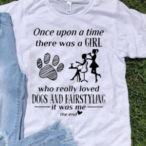 Official Once Upon A Time There Was A Girl Loved Dogs And Hairstyling shirt