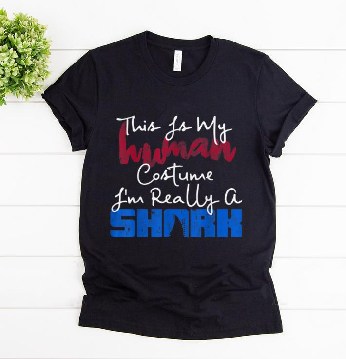 Official This Is My Human Costume I m Really A Shark Gift shirt 1 - Official This Is My Human Costume I'm Really A Shark Gift shirt