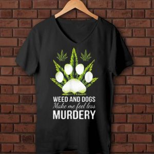 Official Weed And Dogs Make Me Feel Less Murdery shirt