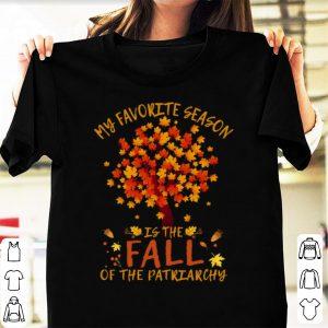 Original My Favorite Season Is Fall Of Patriarchy Maple Tree shirt