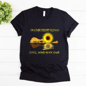 Premium On A Dark Desert Highway Cool Wind In My Hair Sunflower Guitar Water Mirror Reflection shirt