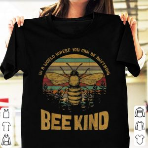 Premium Vintage In A World Where You Can Be Anything Be Kind shirt