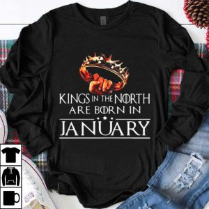 Pretty Game Of Thrones Kings In The North Are Born In January shirt