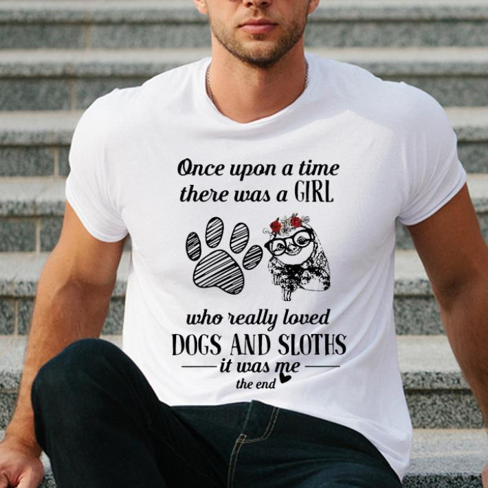 Pretty Once Upon A Time A Girl Really Loves Dogs And Sloths shirt 4 - Pretty Once Upon A Time A Girl Really Loves Dogs And Sloths shirt