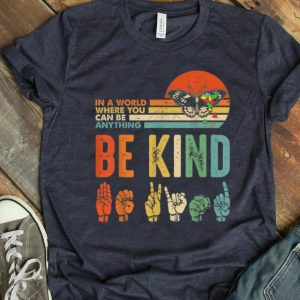 Pretty Vintage In A World Where You Can Be Anything Be Kind Butterfly shirt
