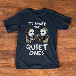 Top It's Always The Quiet Ones Michael Myers And Jason Voorhees shirt