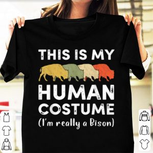 Top This Is My Human Costume I'm Really A Bison Halloween shirt