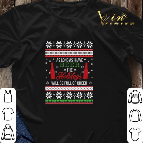 As long as i have beer the holidays will be full of cheer Christmas shirt sweater