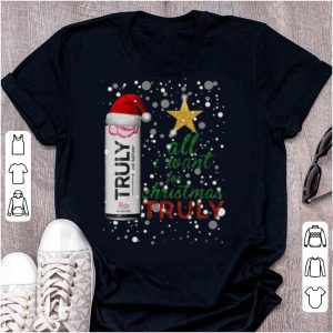 Awesome All I Want For Christmas Is Truly Rose Fruit Seltzer shirt