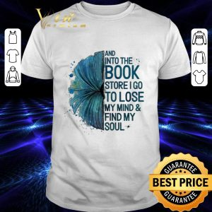 Awesome Book And into the book store i go to lose my mind & find my soul shirt